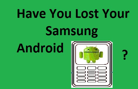 Track and Find Lost Samsung Android Mobile- Without Tracking Apps