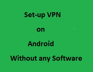 Set-up VPN on Android- Without any Software