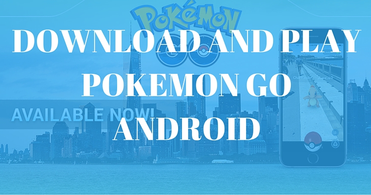 DOWNLOAD AND PLAY POKEMON GO ANDROID